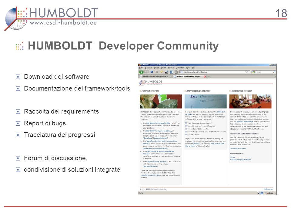 18 HUMBOLDT Developer Community Download del software Documentazione del framework/tools Raccolta dei requirements Report di bugs Tracciatura dei progressi Forum di discussione, condivisione di soluzioni integrate