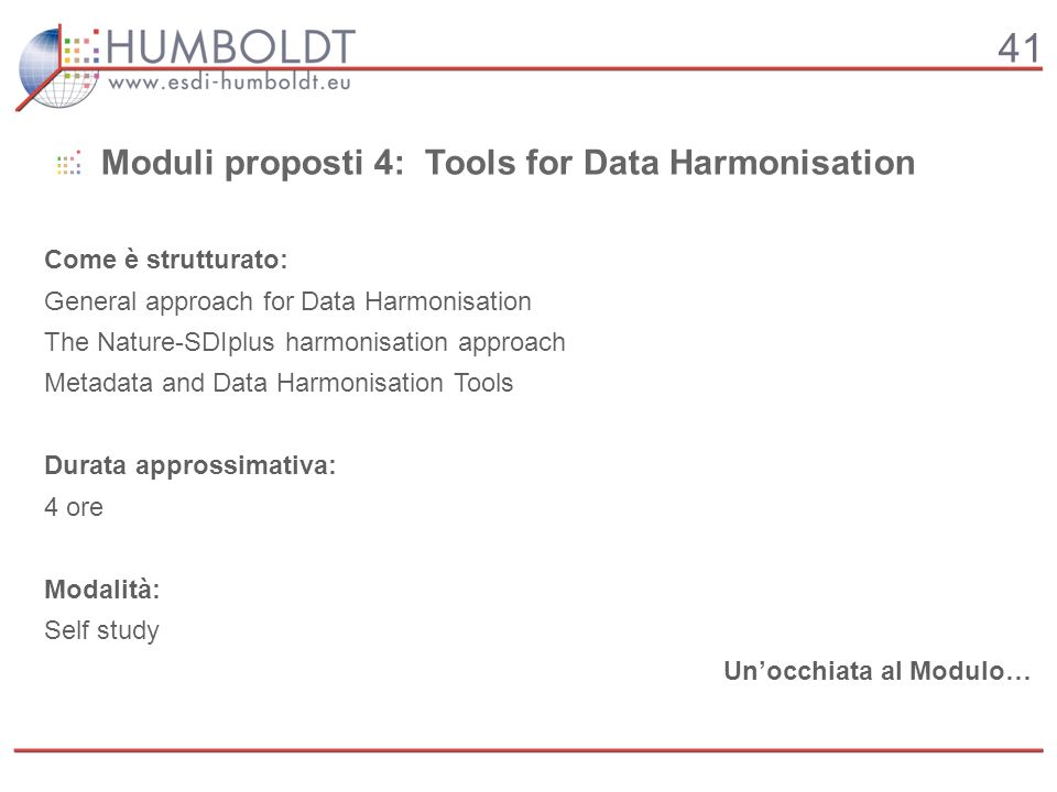 41 Come è strutturato: General approach for Data Harmonisation The Nature-SDIplus harmonisation approach Metadata and Data Harmonisation Tools Durata