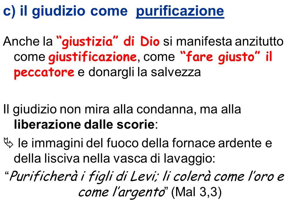 c) il giudizio come purificazione Anche la giustizia di Dio si manifesta anzitutto come giustificazione, come fare giusto il peccatore e donargli la s