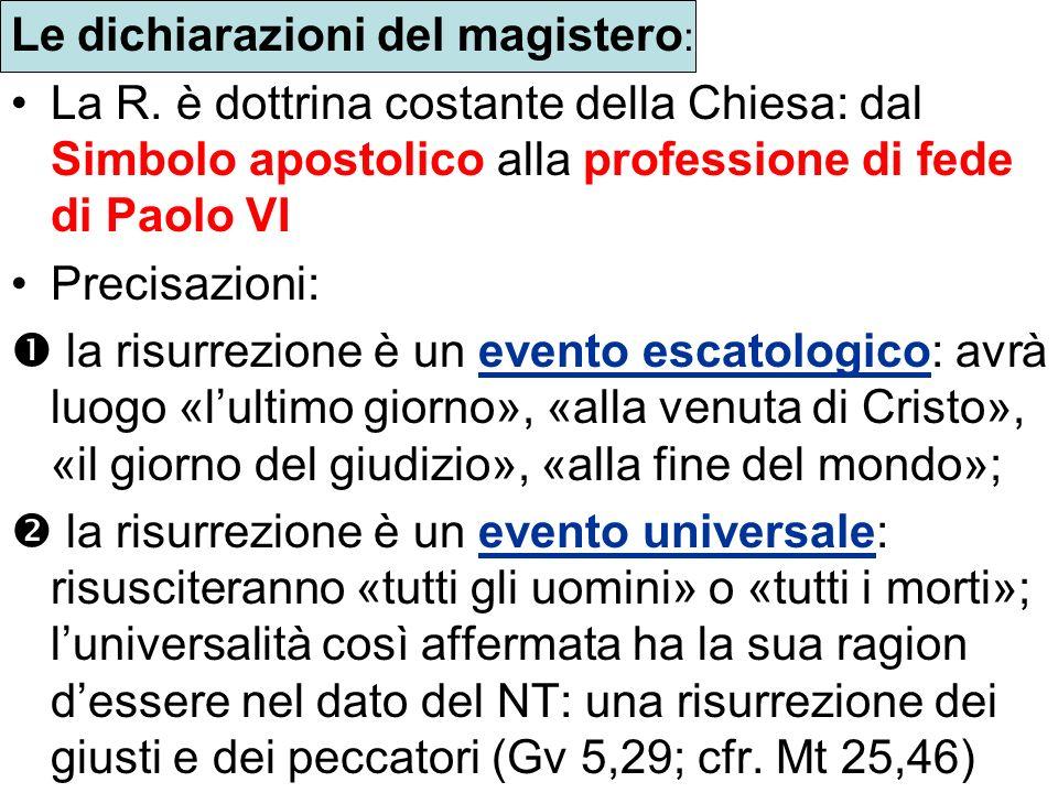 Le dichiarazioni del magistero : La R. è dottrina costante della Chiesa: dal Simbolo apostolico alla professione di fede di Paolo VI Precisazioni: la