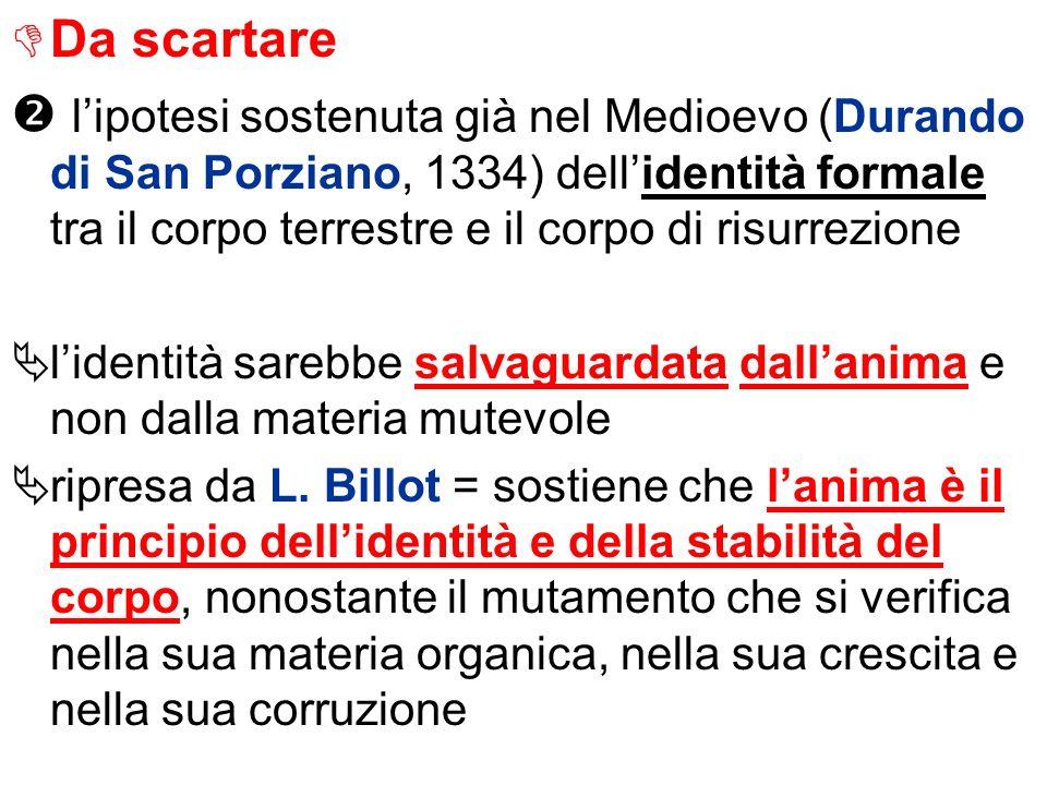 Da scartare lipotesi sostenuta già nel Medioevo (Durando di San Porziano, 1334) dellidentità formale tra il corpo terrestre e il corpo di risurrezione