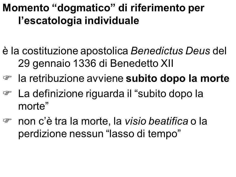 Momento dogmatico di riferimento per lescatologia individuale è la costituzione apostolica Benedictus Deus del 29 gennaio 1336 di Benedetto XII la ret