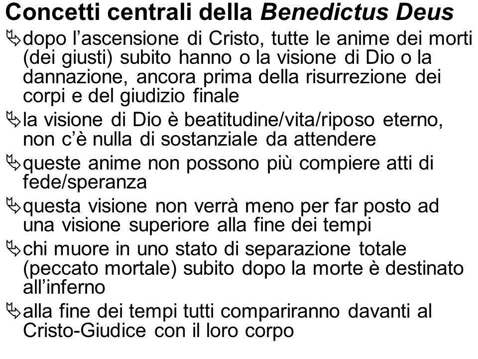 Concetti centrali della Benedictus Deus dopo lascensione di Cristo, tutte le anime dei morti (dei giusti) subito hanno o la visione di Dio o la dannaz