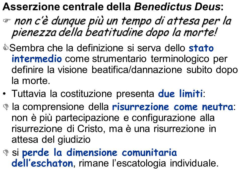 Asserzione centrale della Benedictus Deus: non cè dunque più un tempo di attesa per la pienezza della beatitudine dopo la morte! Sembra che la definiz