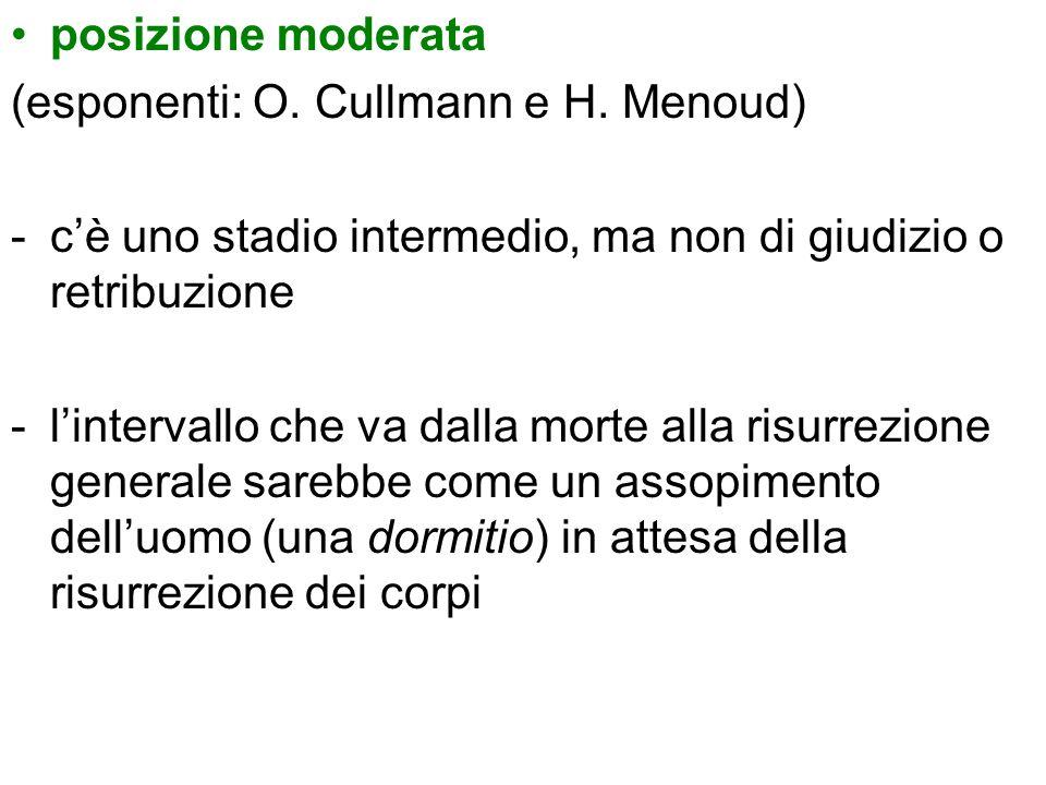 posizione moderata (esponenti: O. Cullmann e H. Menoud) -cè uno stadio intermedio, ma non di giudizio o retribuzione -lintervallo che va dalla morte a