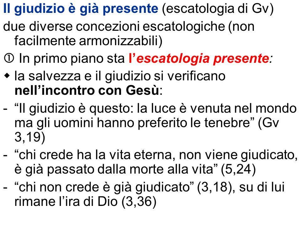 Il giudizio è già presente (escatologia di Gv) due diverse concezioni escatologiche (non facilmente armonizzabili) In primo piano sta lescatologia pre