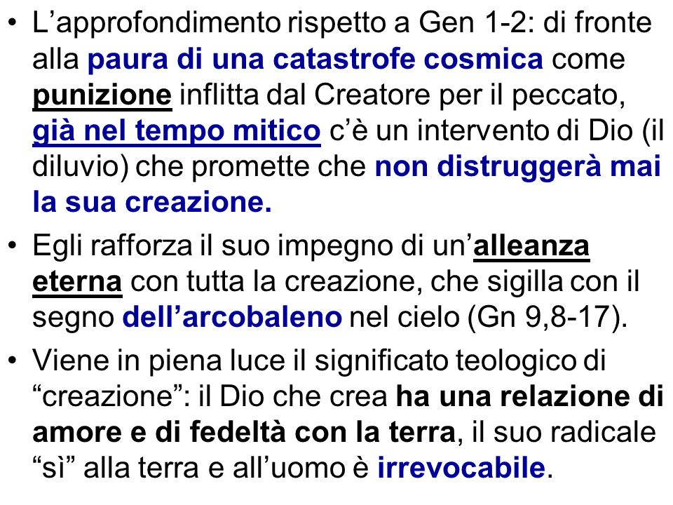 Lapprofondimento rispetto a Gen 1-2: di fronte alla paura di una catastrofe cosmica come punizione inflitta dal Creatore per il peccato, già nel tempo