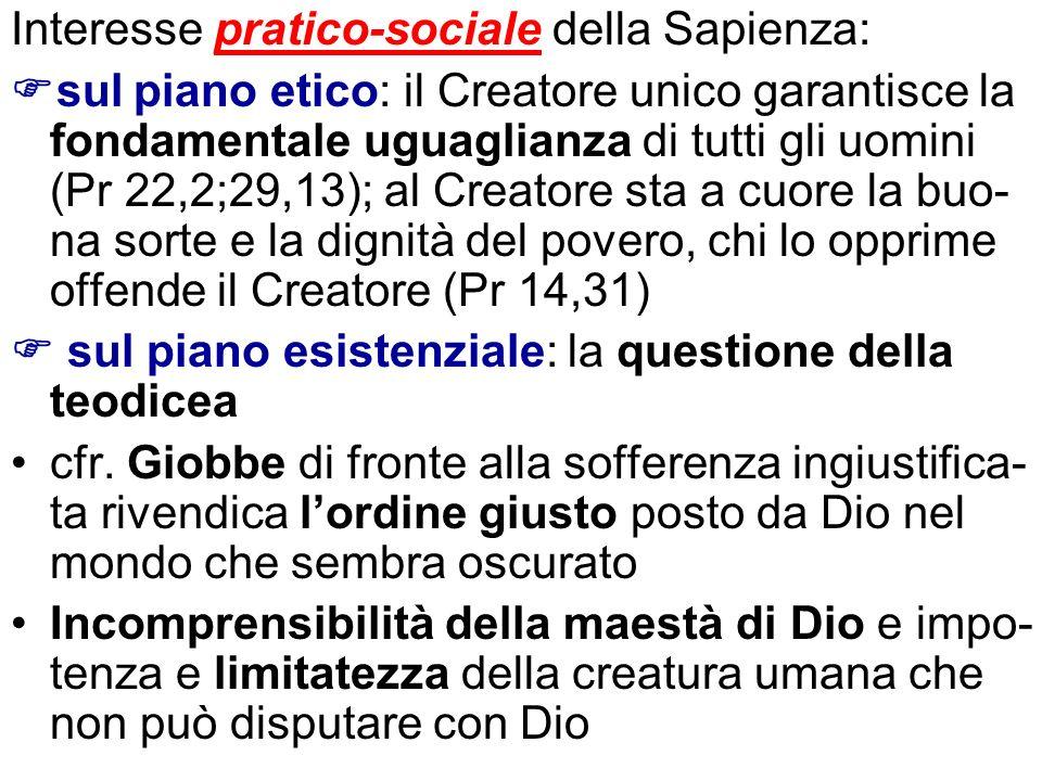 Interesse pratico-sociale della Sapienza: sul piano etico: il Creatore unico garantisce la fondamentale uguaglianza di tutti gli uomini (Pr 22,2;29,13