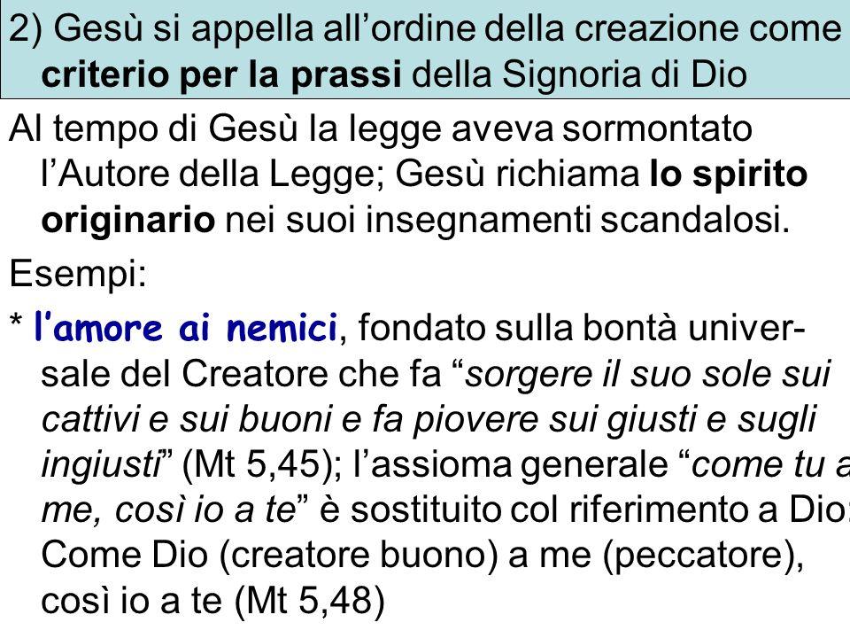 2) Gesù si appella allordine della creazione come criterio per la prassi della Signoria di Dio Al tempo di Gesù la legge aveva sormontato lAutore dell