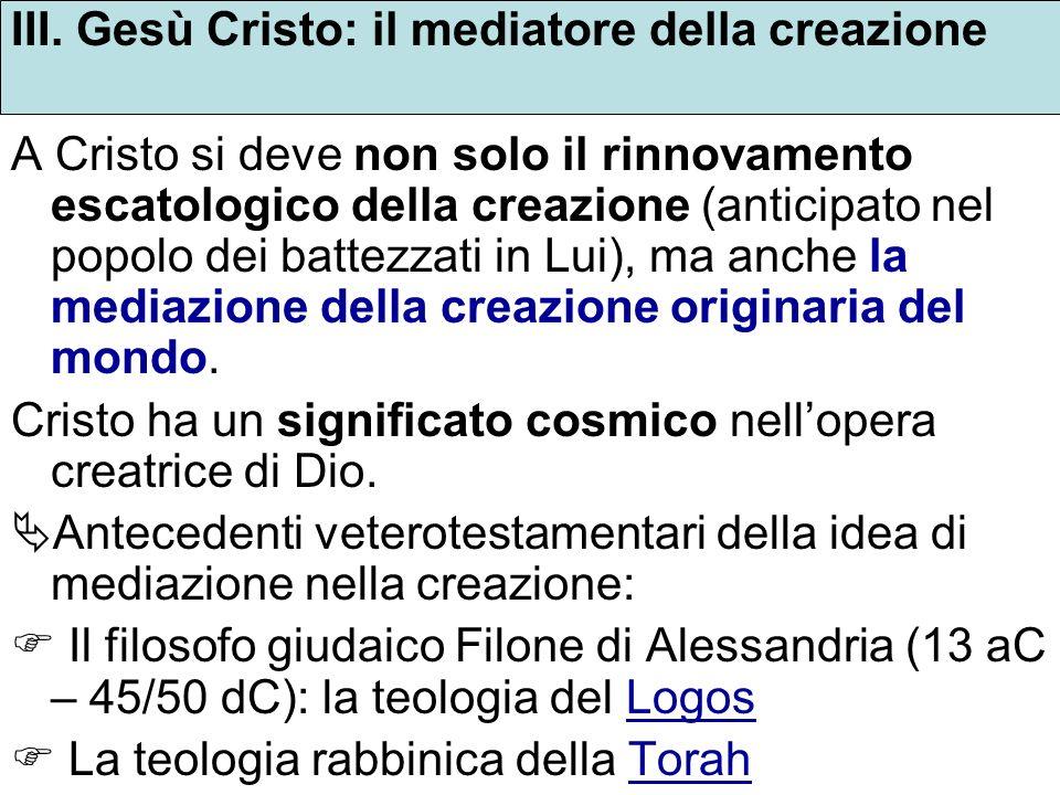 III. Gesù Cristo: il mediatore della creazione A Cristo si deve non solo il rinnovamento escatologico della creazione (anticipato nel popolo dei batte