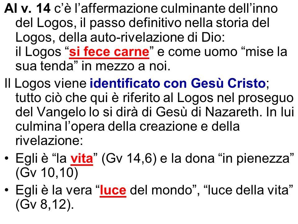 Al v. 14 cè laffermazione culminante dellinno del Logos, il passo definitivo nella storia del Logos, della auto-rivelazione di Dio: il Logos si fece c