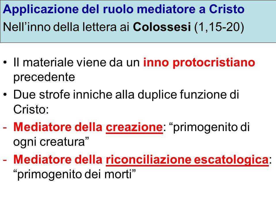 Applicazione del ruolo mediatore a Cristo Nellinno della lettera ai Colossesi (1,15-20) Il materiale viene da un inno protocristiano precedente Due st