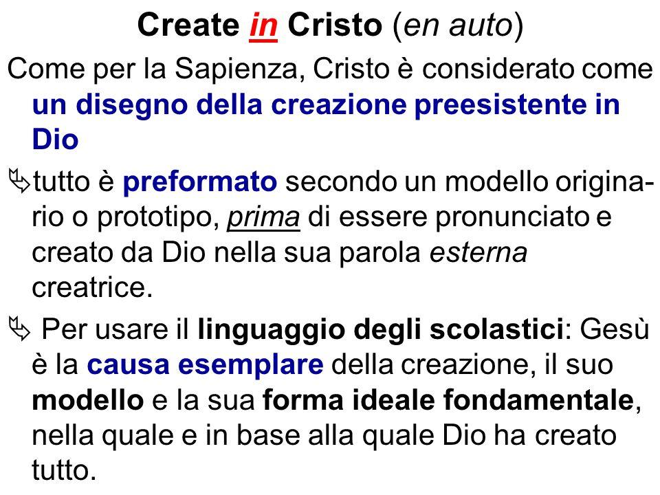 Create in Cristo (en auto) Come per la Sapienza, Cristo è considerato come un disegno della creazione preesistente in Dio tutto è preformato secondo u
