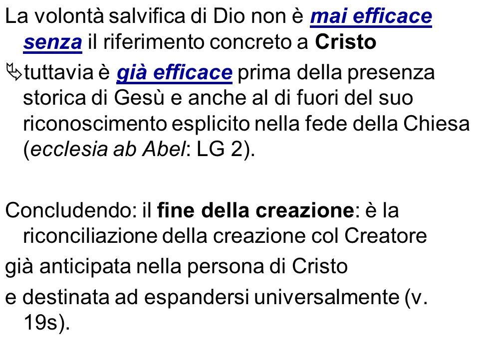 La volontà salvifica di Dio non è mai efficace senza il riferimento concreto a Cristo tuttavia è già efficace prima della presenza storica di Gesù e a