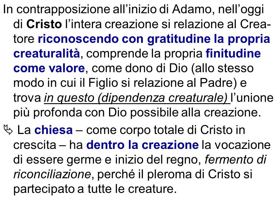 In contrapposizione allinizio di Adamo, nelloggi di Cristo lintera creazione si relazione al Crea- tore riconoscendo con gratitudine la propria creatu