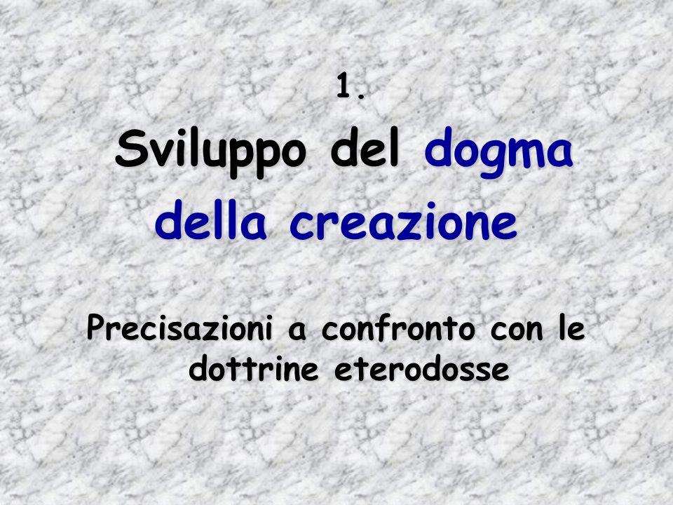 1. 1. Sviluppo del dogma Sviluppo del dogma della creazione Precisazioni a confronto con le dottrine eterodosse
