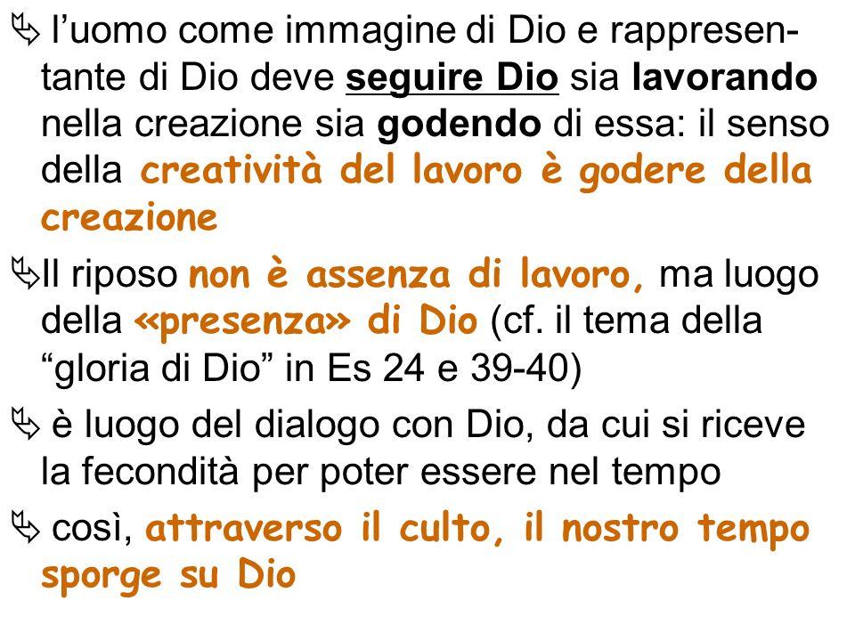 luomo come immagine di Dio e rappresen- tante di Dio deve seguire Dio sia lavorando nella creazione sia godendo di essa: il senso della creatività del