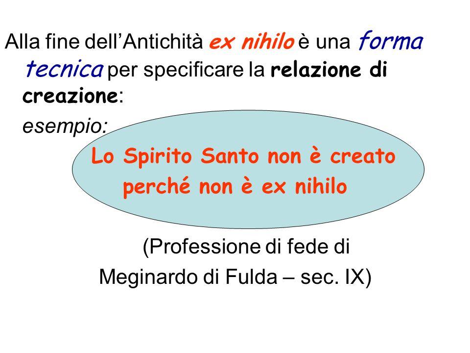 Alla fine dellAntichità ex nihilo è una forma tecnica per specificare la relazione di creazione : esempio: Lo Spirito Santo non è creato perché non è