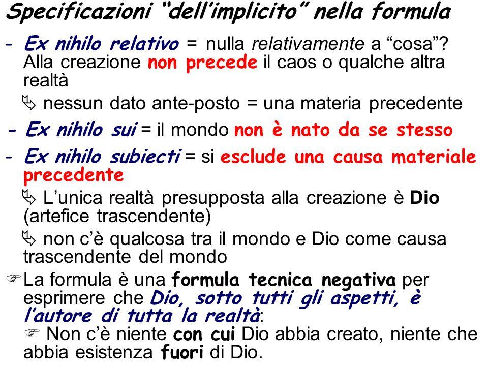 Specificazioni dellimplicito nella formula -Ex nihilo relativo = nulla relativamente a cosa? Alla creazione non precede il caos o qualche altra realtà