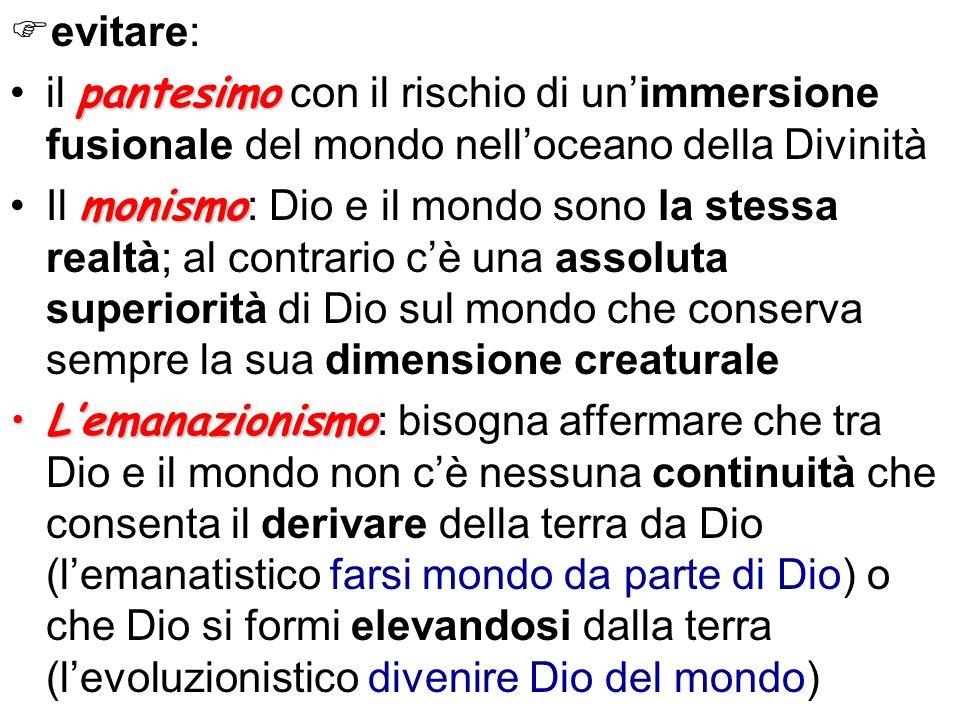 evitare: pantesimoil pantesimo con il rischio di unimmersione fusionale del mondo nelloceano della Divinità monismoIl monismo : Dio e il mondo sono la