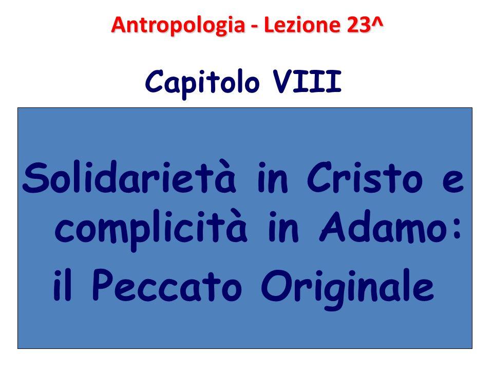 Antropologia - Lezione 23^ Capitolo VIII Solidarietà in Cristo e complicità in Adamo: il Peccato Originale