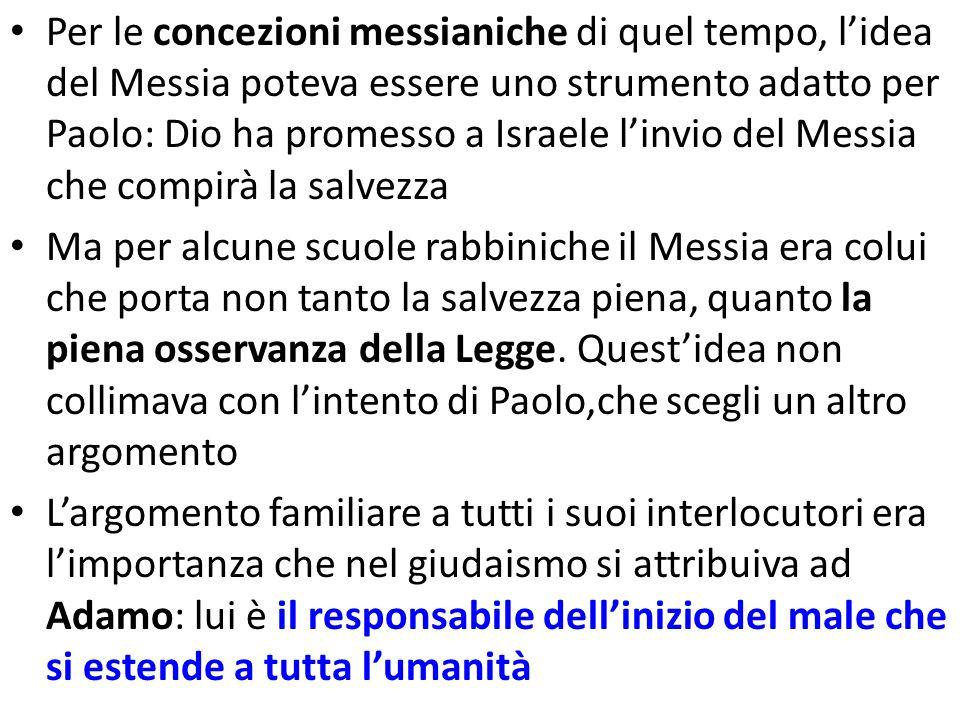 Per le concezioni messianiche di quel tempo, lidea del Messia poteva essere uno strumento adatto per Paolo: Dio ha promesso a Israele linvio del Messi