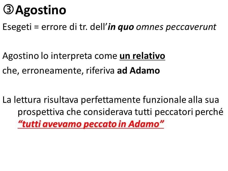 Agostino Esegeti = errore di tr. dellin quo omnes peccaverunt Agostino lo interpreta come un relativo che, erroneamente, riferiva ad Adamo tutti aveva