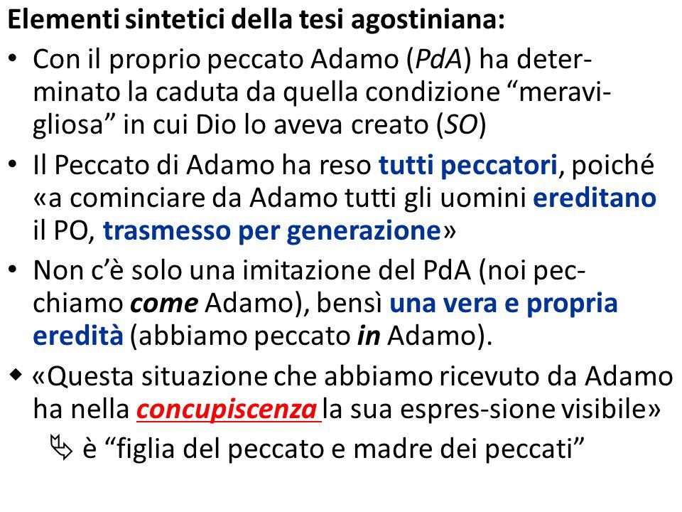 Elementi sintetici della tesi agostiniana: Con il proprio peccato Adamo (PdA) ha deter- minato la caduta da quella condizione meravi- gliosa in cui Di