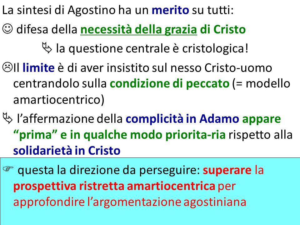 La sintesi di Agostino ha un merito su tutti: difesa della necessità della grazia di Cristo la questione centrale è cristologica! Il limite è di aver