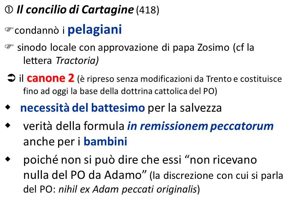 Il concilio di Cartagine (418) condannò i pelagiani sinodo locale con approvazione di papa Zosimo (cf la lettera Tractoria) canone 2 il canone 2 (è ri