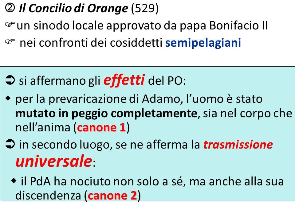 Il Concilio di Orange (529) un sinodo locale approvato da papa Bonifacio II nei confronti dei cosiddetti semipelagiani si affermano gli effetti del PO