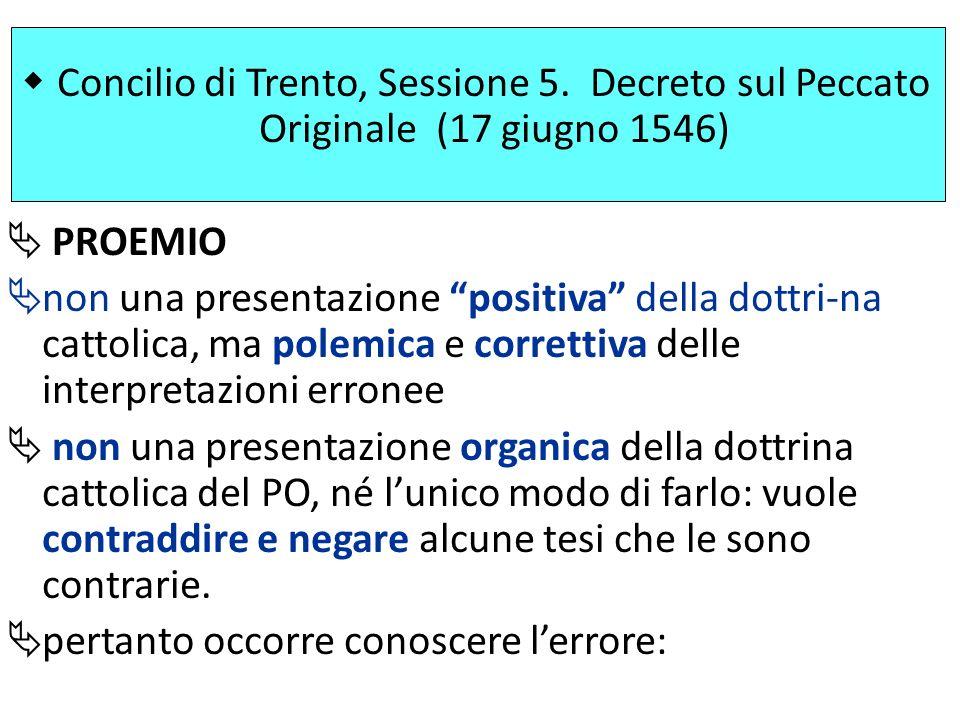 Concilio di Trento, Sessione 5. Decreto sul Peccato Originale (17 giugno 1546) PROEMIO non una presentazione positiva della dottri-na cattolica, ma po