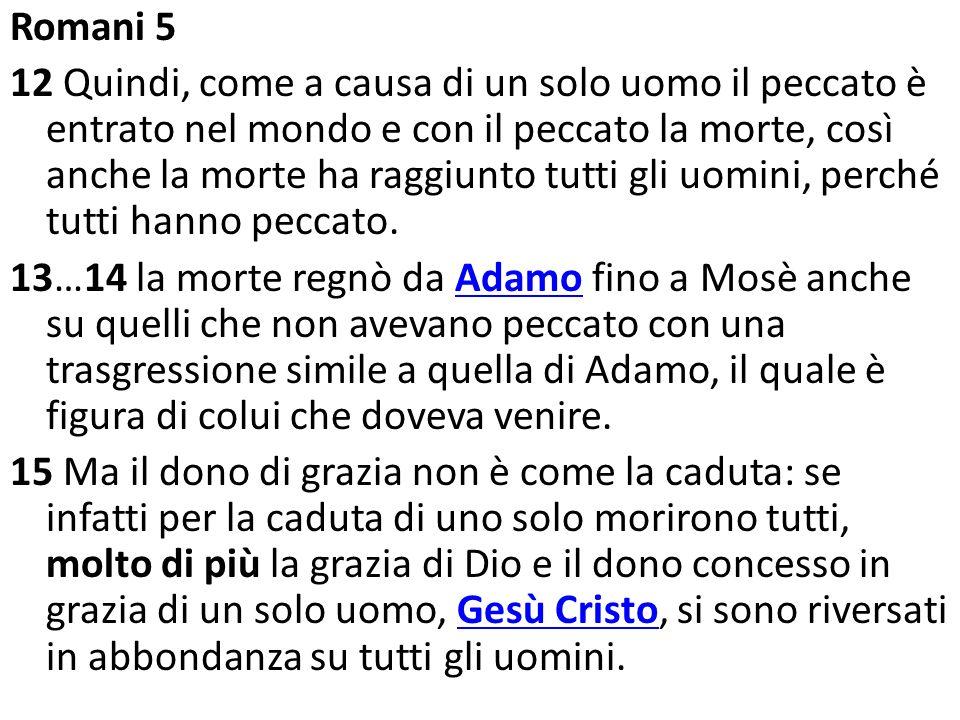 Romani 5 12 Quindi, come a causa di un solo uomo il peccato è entrato nel mondo e con il peccato la morte, così anche la morte ha raggiunto tutti gli