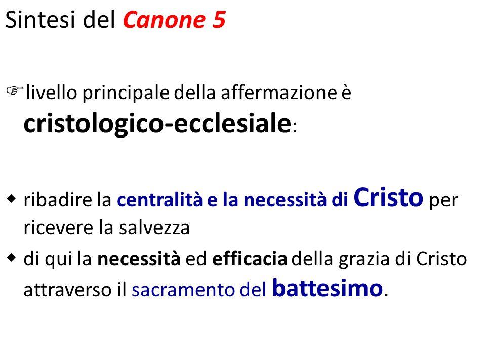 Sintesi del Canone 5 livello principale della affermazione è cristologico-ecclesiale : ribadire la centralità e la necessità di Cristo per ricevere la
