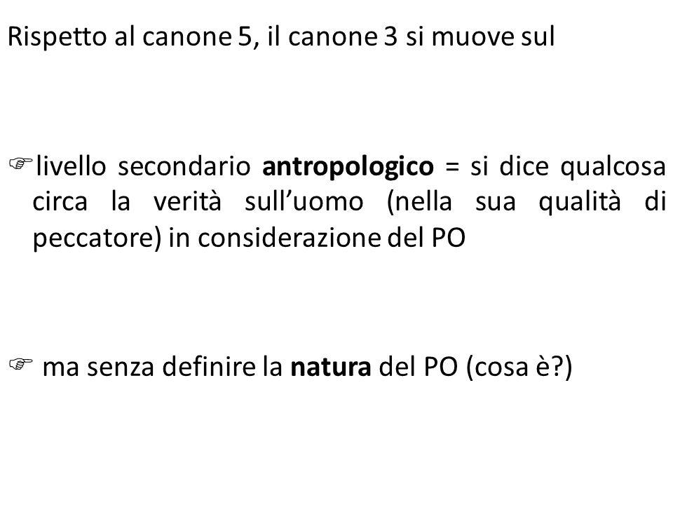 Rispetto al canone 5, il canone 3 si muove sul livello secondario antropologico = si dice qualcosa circa la verità sulluomo (nella sua qualità di pecc