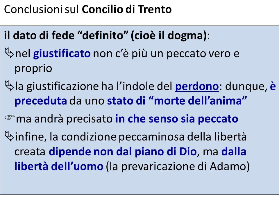 Conclusioni sul Concilio di Trento il dato di fede definito (cioè il dogma): nel giustificato non cè più un peccato vero e proprio la giustificazione