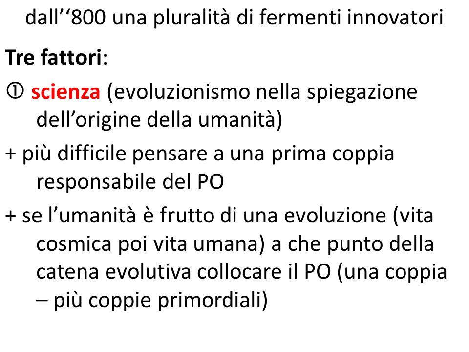 dall800 una pluralità di fermenti innovatori Tre fattori: scienza (evoluzionismo nella spiegazione dellorigine della umanità) + più difficile pensare