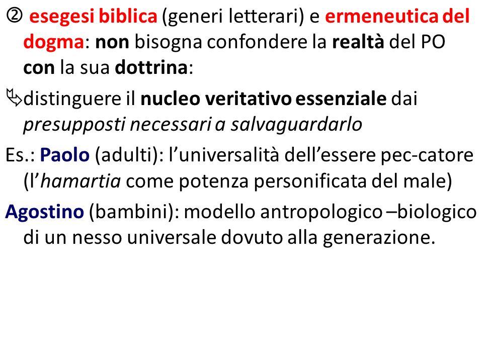esegesi biblica (generi letterari) e ermeneutica del dogma: non bisogna confondere la realtà del PO con la sua dottrina: distinguere il nucleo veritat
