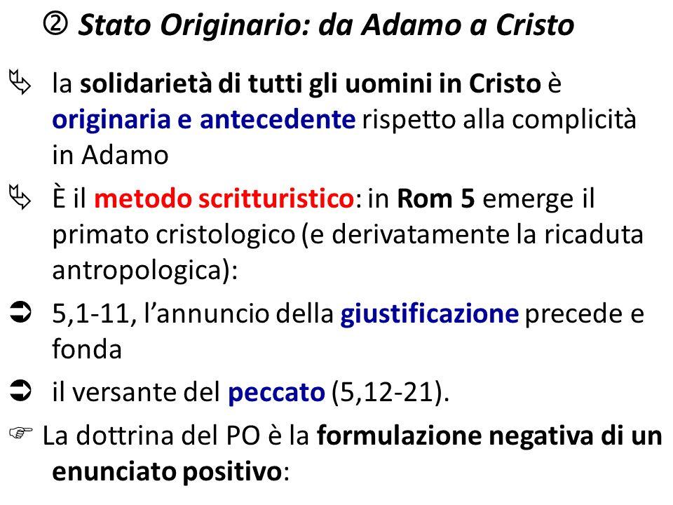 Stato Originario: da Adamo a Cristo la solidarietà di tutti gli uomini in Cristo è originaria e antecedente rispetto alla complicità in Adamo È il met