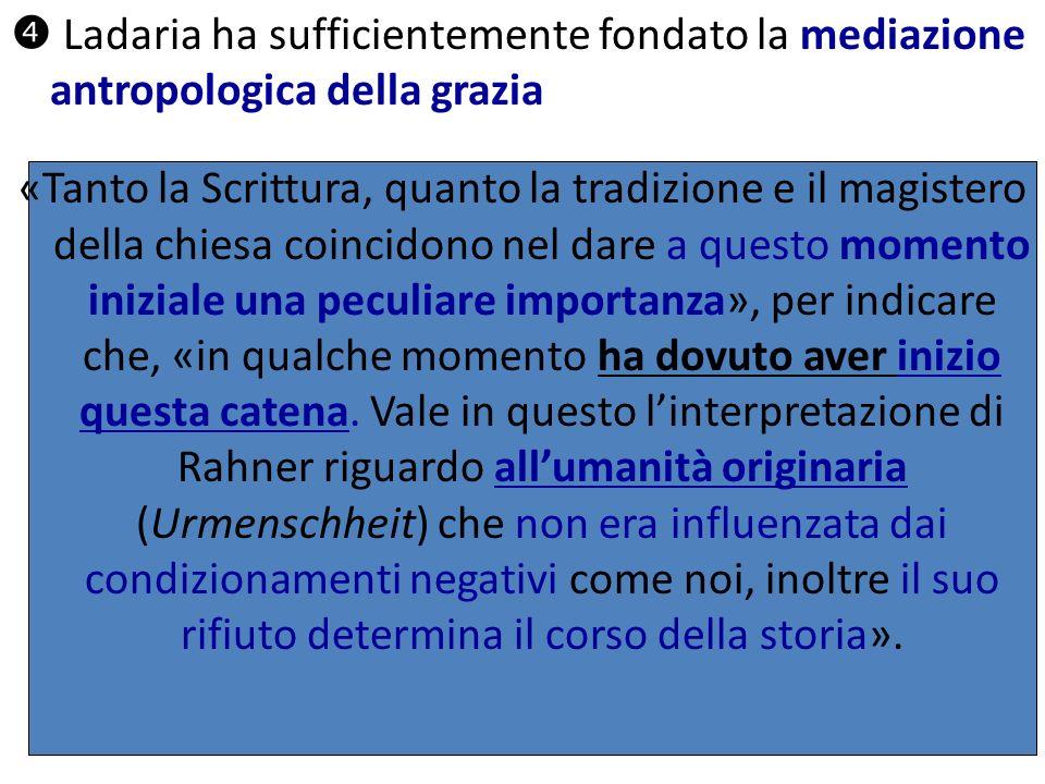 Ladaria ha sufficientemente fondato la mediazione antropologica della grazia «Tanto la Scrittura, quanto la tradizione e il magistero della chiesa coi