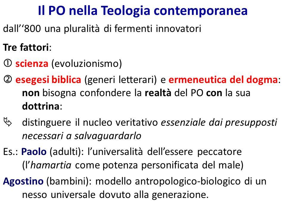 Il PO nella Teologia contemporanea dall800 una pluralità di fermenti innovatori Tre fattori: scienza (evoluzionismo) esegesi biblica (generi letterari
