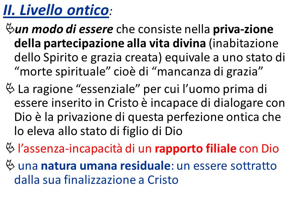 II. Livello ontico : un modo di essere che consiste nella priva-zione della partecipazione alla vita divina (inabitazione dello Spirito e grazia creat