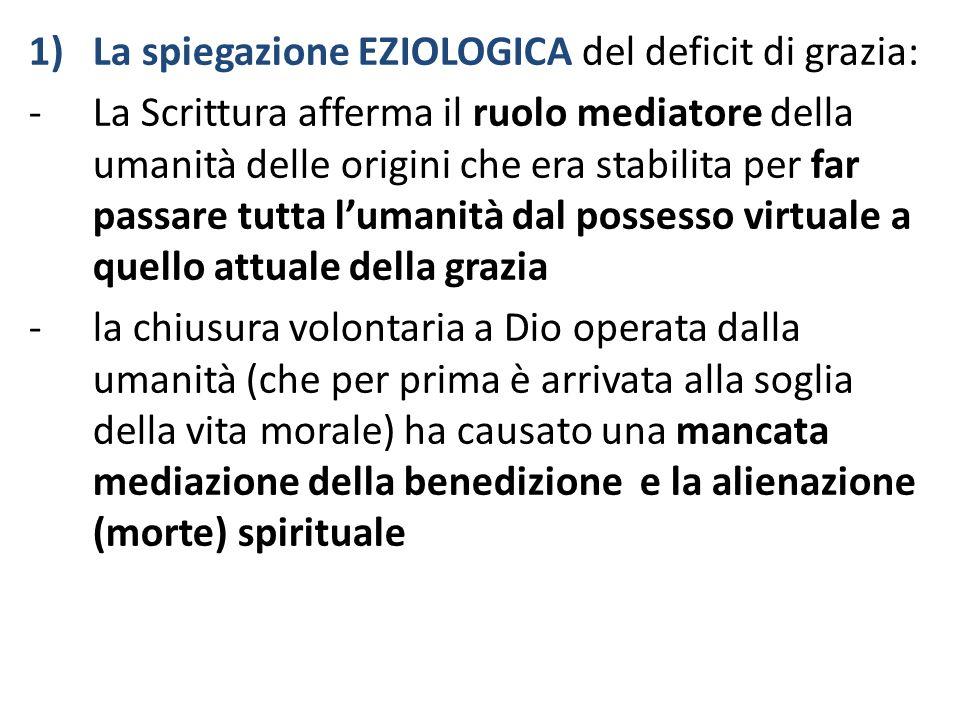 1)La spiegazione EZIOLOGICA del deficit di grazia: -La Scrittura afferma il ruolo mediatore della umanità delle origini che era stabilita per far pass
