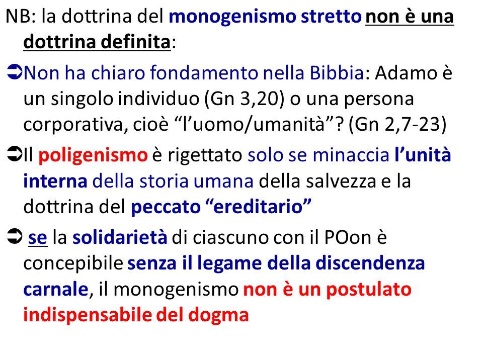 NB: la dottrina del monogenismo stretto non è una dottrina definita: Non ha chiaro fondamento nella Bibbia: Adamo è un singolo individuo (Gn 3,20) o u