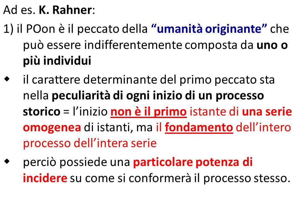 Ad es. K. Rahner: 1) il POon è il peccato della umanità originante che può essere indifferentemente composta da uno o più individui il carattere deter
