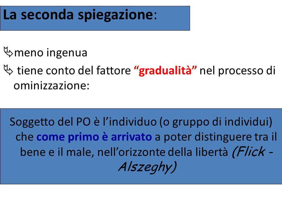 La seconda spiegazione: meno ingenua tiene conto del fattore gradualità nel processo di ominizzazione: Soggetto del PO è lindividuo (o gruppo di indiv