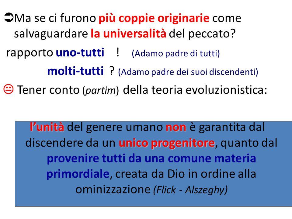 Ma se ci furono più coppie originarie come salvaguardare la universalità del peccato? rapporto uno-tutti ! (Adamo padre di tutti) molti-tutti ? (Adamo