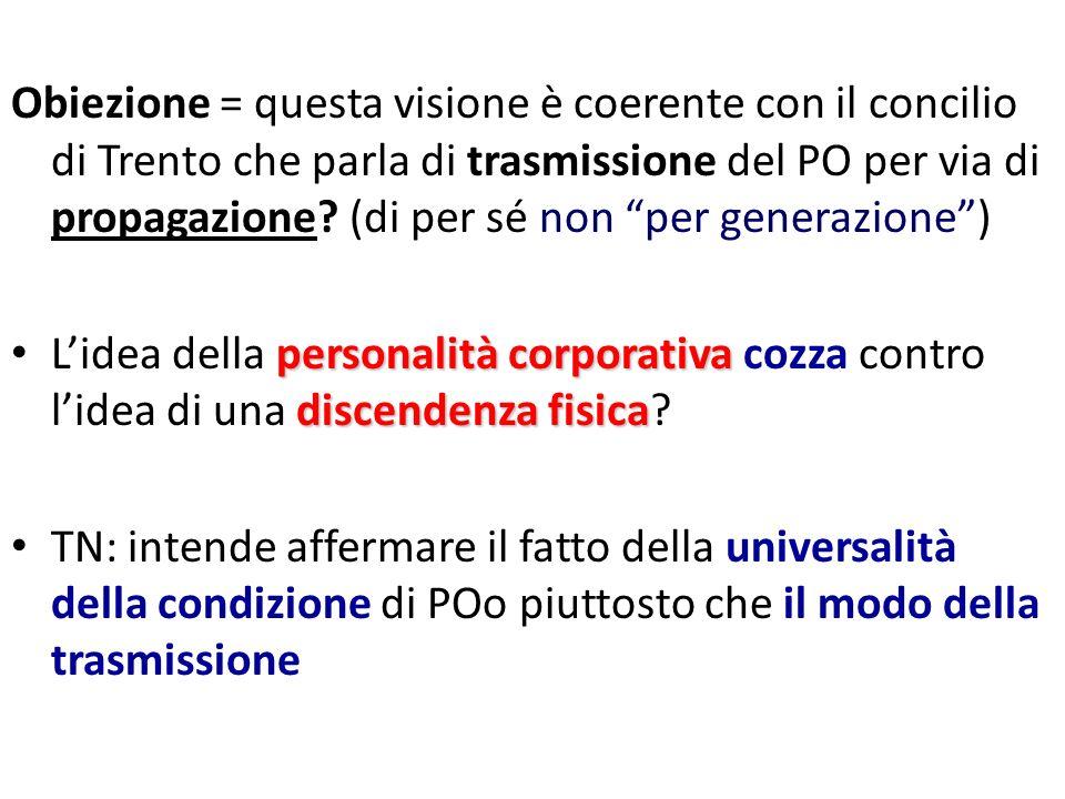 Obiezione = questa visione è coerente con il concilio di Trento che parla di trasmissione del PO per via di propagazione? (di per sé non per generazio
