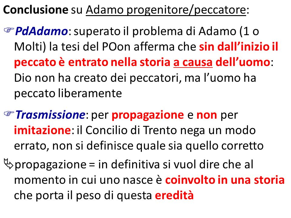 Conclusione su Adamo progenitore/peccatore: PdAdamo: superato il problema di Adamo (1 o Molti) la tesi del POon afferma che sin dallinizio il peccato