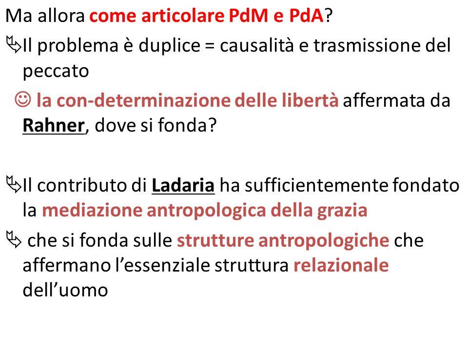 Ma allora come articolare PdM e PdA? Il problema è duplice = causalità e trasmissione del peccato la con-determinazione delle libertà affermata da Rah